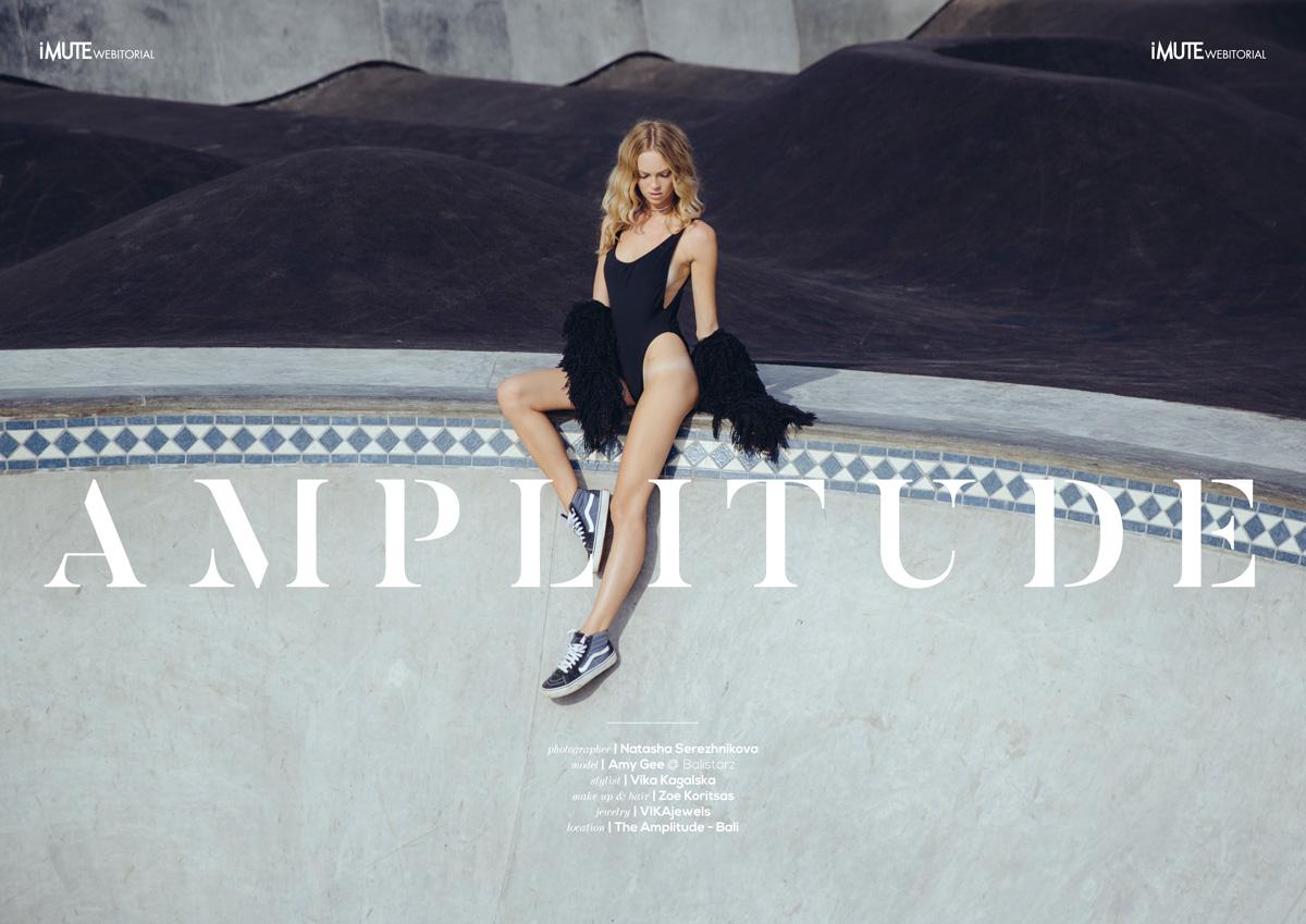 A M P L I T U D E webitorial for iMute Magazine Photographer / Natasha Serezhnikova Model / Amy Gee @ Balistarz Stylist / Vika Kagalska Make up & Hair / Zoe Koritsas Jewelry / VIKAjewels Location / The Amplitude - Bali